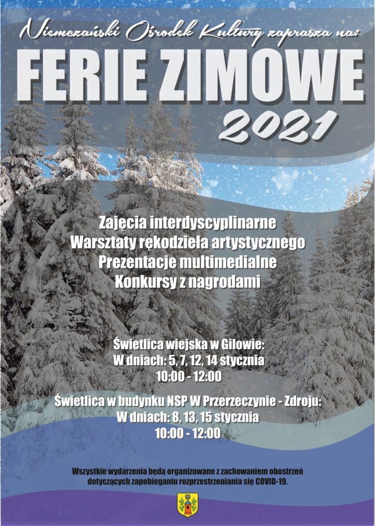 Plakat informujący o zajęciach interdyscyplinarnych organizowanych przez Niemczański Ośrodek Kultury w ramach Ferii Zimowych 2021. Na plakacie informacja o terminach i miejscach odbywania się zajęć. Plakat utrzymany w zimowej aurze, w kolorze niebieskim i białym z ośnieżonym lasem świerkowym na zdjęciu w tle.